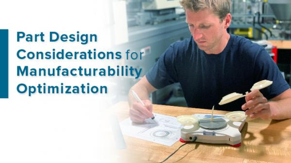Part Design Considerations for Manufacturability Optimisation